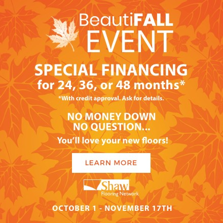 Beautifall Event - Special Financing for 24, 36, 48 months* * With credit approval. Ask for details.
